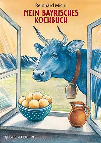 Mein bayrisches Kochbuch. Rezepte, Bilder und Geschichten