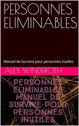Couverture du livre PERSONNES ELIMINABLES: Manuel de Survivre pour personnes inutiles