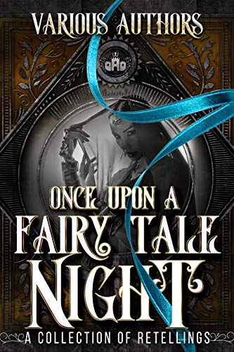 Once Upon a Fairy Tale Night: A Collection of Retellings by [Margo Bond Collins, Eli Constant, Laura Greenwood, Ivy Hearne, C.L. Riley, Angela Kulig, L.A. Boruff, Skyler Andra, Leigh Kelsey, S.A. McClure, Maggie Alabaster, Lacey Carter Andersen, Lesley Ann, Sheena Austin, T.K. Barber, Tabitha Barret, Nova Blake, Bokerah Brumley, C.L. Cannon, Deb Christie, Emma Cole, Mara Dane, Amber Draeger, LA Fox, Dara Fraser, Eliza Grace, Michael W. Huard, Kelly N. Jane , Debra-Ann Kummoung, C.J. Laurence, Cassie Leigh, Romy Lockhart, Dana Lyons,  Joanna Mazurkiewicz, Ashley McLeo, Becky Murray, Pepper Paris, Kate Richards, Anna K. Rose, Delilah Rose, Aria Starling, Dee Stone, Edeline Wrigh , Cyndi Faria, Angela Sanders, Tina Glasneck, London Kingsley, May Dawson, Tanya Dawson, K. M. McKenna, Sapphire Stone, Carol Van Atta]