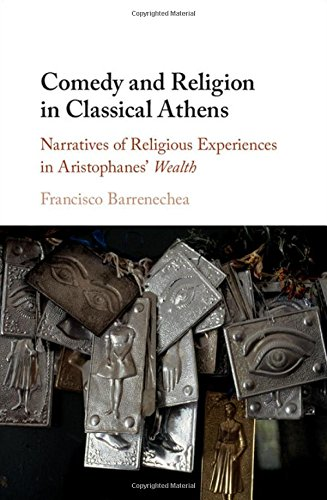 Comedy and Religion in Classical Athens: Narratives of Religious Experiences in Aristophanes' Wealth