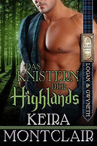 Das Knistern der Highlands-Logan and Gwyneth (Die Clan Grant-Reihe 5)