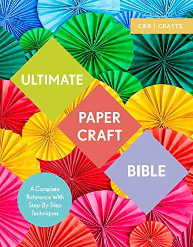 Ultimate Paper Craft Bible: A complete reference with step-by-step techniques (C&b Crafts Bible) (English Edition)