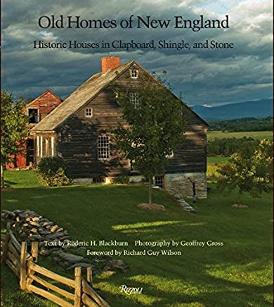 OLD HOMES OF NEW ENGLAND: HISTORIC HOUSES IN CLAPBOARD, SHINGLE, AND STONE By Blackburn, Roderick H. (Author) Hardcover on 13-Apr-2010
