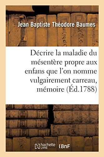 Décrire la maladie du mésentère propre aux enfans que l'on nomme vulgairement carreau, mémoire: Prix, Faculté de médecine de Paris, 22 novembre 1787 (Sciences)