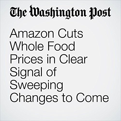 Amazon Cuts Whole Food Prices in Clear Signal of Sweeping Changes to Come copertina