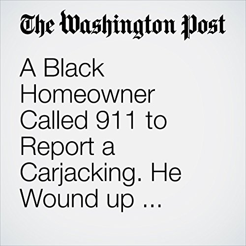 A Black Homeowner Called 911 to Report a Carjacking. He Wound up Getting Shot by Police cover art
