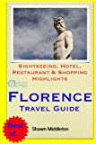 Florence Travel Guide: Sightseeing, Hotel, Restaurant & Shopping Highlights [Idioma Inglés]