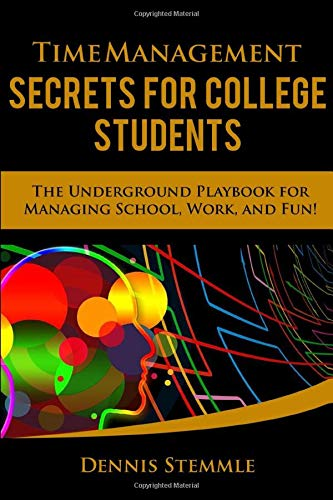 Time Management Secrets for College Students: The Underground Playbook for Managing School, Work, an