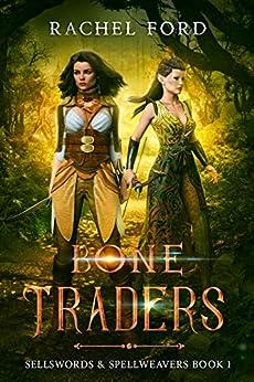 Bone Traders (Sellswords & Spellweavers series Book 1) by [Rachel Ford]
