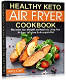 Healthy Keto Air Fryer Cookbook: Maximize Your Weight Loss Results by Using Your...