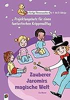 Fertige Themenwochen fuer 1- bis 3-Jaehrige: Zauberer Jaromirs magische Welt: Projektangebote fuer einen fantastischen Krippenalltag