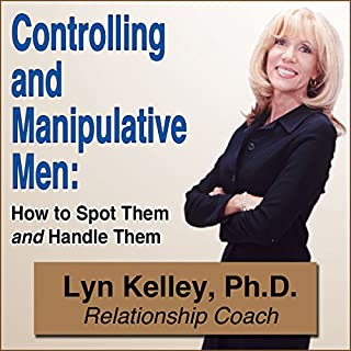 Controlling and Manipulative Men     How to Spot Them and Handle Them              By:                                                                                                                                 Lyn Kelley                               Narrated by:                                                                                                                                 Lyn Kelley                      Length: 1 hr and 51 mins     30 ratings     Overall 4.1