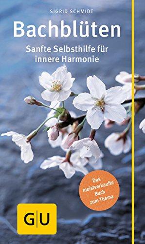 Schmidt, Sigrid<br />Bachblüten: Sanfte Selbsthilfe für innere Harmonie