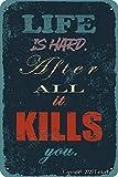 Life Is Hard After All It Kills You - Placa decorativa (20 x 30 cm), diseño vintage