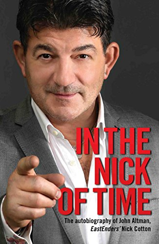 In the Nick of Time - The Autobiography of John Altman, EastEnders' Nick Cotton: The Autobiography of John Altman, Eastenders' Nick Cotton