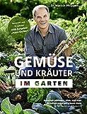 Gemüse und Kräuter im Garten - Naturnah gärtnern: alles, was man als Selbstversorger wissen muss + Für Garten und Balkon + mit Tipps für den Eigenanbau - nachhaltig, biologisch