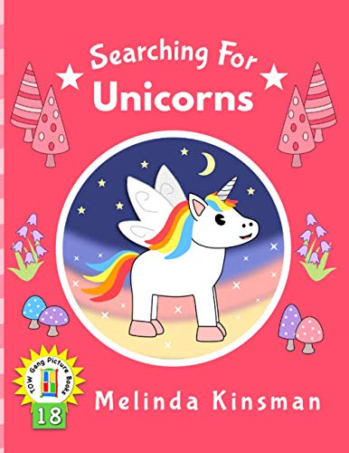 Searching For Unicorns: Read Aloud Story Book for Toddlers, Preschoolers, Kids Ages 3-6 (Top of the Wardrobe Gang Picture Books, Band 18)