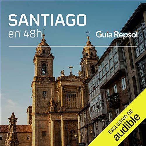 Santiago de Compostela en 48 horas (Narración en Castellano) [Santiago de Compostela in 48 Hours] Audiobook By Guía Repsol cover art