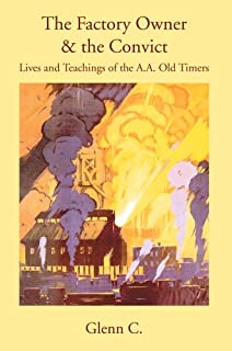 The Factory Owner & the Convict: Lives and Teachings of the A.A. Old Timers