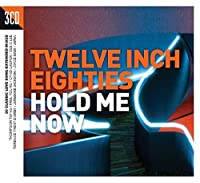 Twelve Inch 80s: Hold Me Now