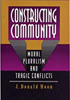 Constructing Community: Moral Pluralism and Tragic Conflicts