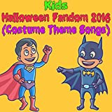 Kids Halloween Fandom 2016 (Costume Theme Songs)