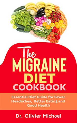The Migraine Diet Cookbook: Essential Diet Guide for fewer Headaches, Better Eating and Good Health (English Edition)