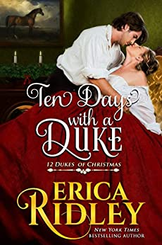 Ten Days with a Duke: A Regency Christmas Romance (12 Dukes of Christmas Book 11) by [Erica Ridley]