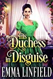His Duchess in Disguise: A Historical Regency Romance Novel