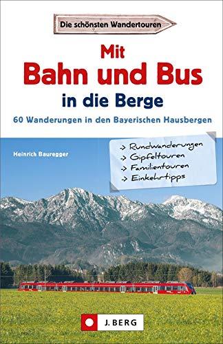 Wanderführer mit Anreise per Bahn oder Bus. Stressfrei wandern in den Bayerischen Hausbergen, 60 Bergtouren in den Alpen bequem mit dem Zug.