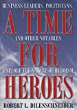 A Time for Heroes: Business Leaders, Politicians, and Other Notables Explore the Nature of Heroism