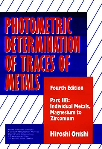 Photometric Determination of Traces of Metals: Pt Iib : Individual Metals, Magnesium to Zirconium (Chemical Analysis, Band 127)