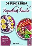Gesund Leben mit Superfood Bowls: Das große Superfood & Bowl Kochbuch für ein gesundes Leben - 50 bunte & vielfältige Superfood & Bowl Rezepte inkl. Nährwertangaben (Bowls Kochbuch, 1. Auflage)