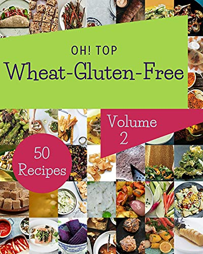 Oh! Top 50 Wheat-Gluten-Free Recipes Volume 2: More Than a Wheat-Gluten-Free Cookbook (English Edition)