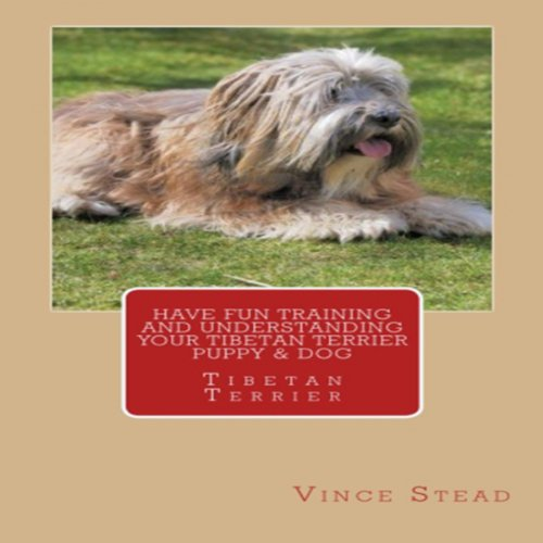 Have Fun Training and Understanding Your Tibetan Terrier Puppy & Dog cover art