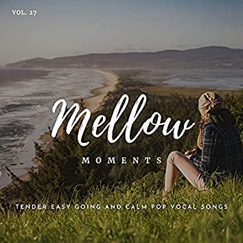Mellow Moments - Tender Easy Going And Calm Pop Vocal Songs, Vol. 27