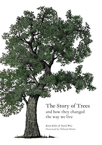 Compare Textbook Prices for The Story of Trees: And How They Changed the World Illustrated Edition ISBN 9781786275226 by Hobbs, Kevin,West, David