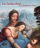 La Sainte Anne - L'ultime chef-d'œuvre de Léonard de Vinci