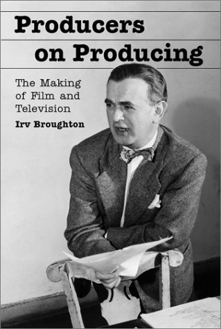 Producers on Producing: The Making of Film and Television...