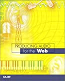 Producing Audio for the Web: The Fez Guys Guide to Streaming and On-Demand Webcasts: A Guide to Streaming and On-demand Webcasts