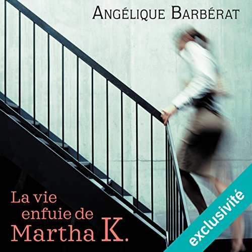La vie enfuie de Martha K. audiobook cover art