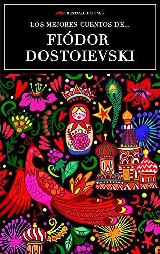 Los mejores cuentos de Fiódor Dostoievski: Selección de cuentos (Los mejores cuentos de… nº 13)