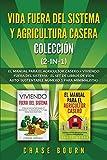 Vida fuera del sistema y Agricultura casera Colección (2 en 1): El Manual para el agricultor casero + Viviendo fuera del sistema - El set de libros de vida auto-sustentable número 1 para minimalistas