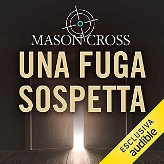 Una fuga sospetta     Carter Blake 1              Di:                                                                                                                                 Mason Cross                               Letto da:                                                                                                                                 Dario Sansalone                      Durata:  11 ore e 4 min     31 recensioni     Totali 4,3