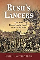 Rush's Lancers: The Sixth Pennsylvania Cavalry in the Civil War