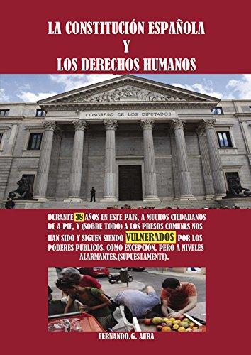La Constitución Española y los derechos humanos durante 38 años en este país, a muchos ciudadanos de a pie, y (sobre todo) a los presos comunes nos han ... pero a niveles alarmantes. (Supuestamente)