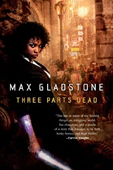 Three Parts Dead (Craft Sequence Book 1) by [Max Gladstone]
