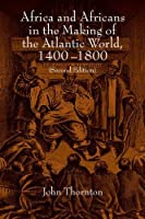 Africa and Africans in the Making of the Atlantic World, 1400–1800 (Studies in Comparative World History)
