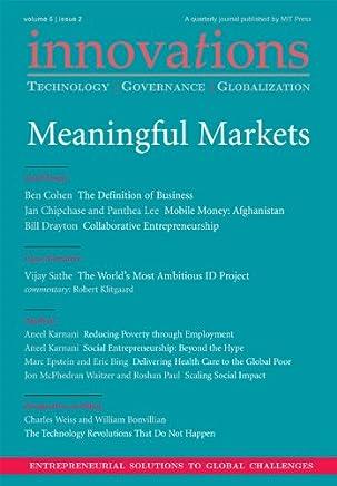 Innovations: Technology, Governance, Globalization 6:2 (Spring 2011) - Meaningful Markets
