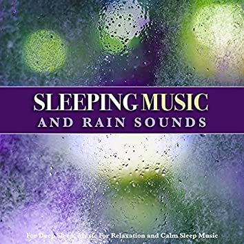 Sleeping Music and Rain Sounds For Deep Sleep, Music For Relaxation and Calm Sleep Music